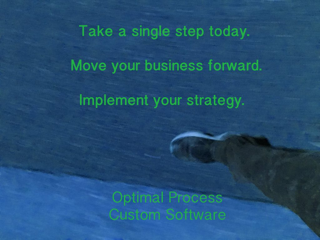 take a step, move forward,implement your strategy, optimal process custom software